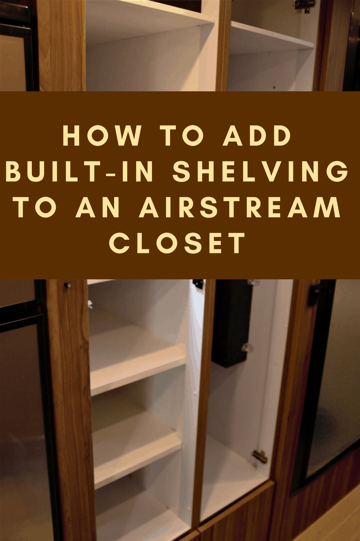 How To Add Built In Shelving To An Airstream Closet Rv Hive